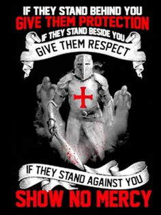 If they stand behind you give them protection If they stand beside you give them respect If thay stand against you show no mercy Knights Templar T shirt Christian Warrior, Army Quotes, Freemasonry, Knights Templar, Medieval, Fantasy Characters, Respect, Bible, Templar Knight Tattoo