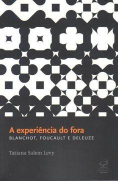 A Experiência do Fora - Blanchot, Foucault e Deleuze.  Este livro gira em torno da complexa questão do Fora, conceito que abrange vários domínios, problemáticas e pensadores. A autora faz um percurso pelas ideias de Blanchot, Foucault e Deleuze com clareza e leveza ímpares. O resultado é uma verdadeira cartografia do pensamento literário e filosófico contemporâneo, de grande interesse para os amantes do tema.