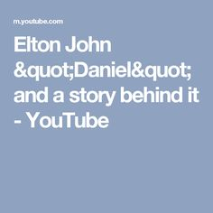"Elton John ""Daniel"" and a story behind it - YouTube"