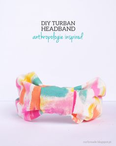 Curly Made: DIY Turban Headband - anthropologie inspired