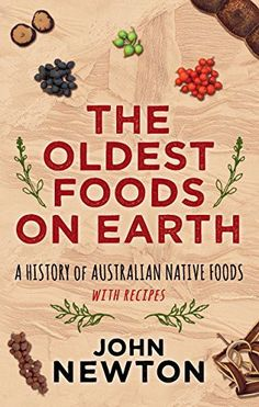 Booktopia has The Oldest Foods on Earth, A History of Australian Native Foods with Recipes by John Newton. Buy a discounted Paperback of The Oldest Foods on Earth online from Australia's leading online bookstore. Aboriginal Food, Aboriginal Education, Aboriginal History, Aboriginal Culture, Aboriginal Dreamtime, Indigenous Education, Australian Plants, Australian Food, Edible Plants