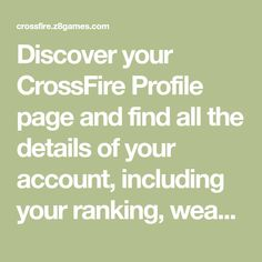 Discover your CrossFire Profile page and find all the details of your account, including your ranking, weapon inventory and key performance statistics of your character. Crossfire, Statistics, Discover Yourself, Profile, Key, Character, Concept Weapons, Places, User Profile
