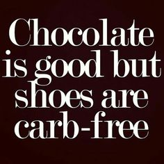 Chocolate is good but shoes are carb free