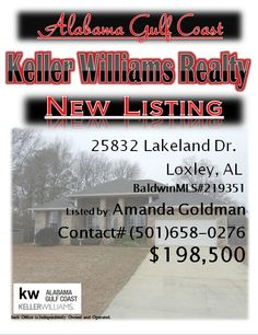 25832 Lake Land Dr. Loxley...MLS# 219351...$198,500...4 Bed 2 Bath...Split bedrm floorplan w/large living areas. Big Master suite w/french doors to back porch. Fully fenced-in yard w/sprinkler sys and gutters. Surround sound thruout. Security sys. Sellers offer $3,000 flooring allwance with accepted offer at Closing....Please Contact: Amanda Goldman @ 501-658-0276