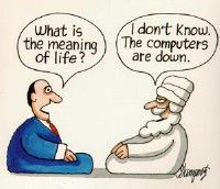 What is The Meaning of Life? Don't know. The Computers are down!