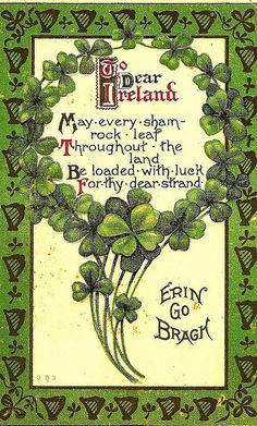 Irish Blessing: May every shamrock leaf throughout the land be loaded with luck for they dear strand. Erin Go Bragh