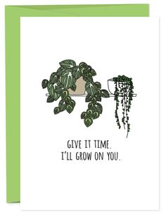 Give It Time, I'll Grow On You Greeting Card - plant pun, funny love and friendship card. || Sometimes love is about tolerance. Give it a few weeks, maybe a few years.