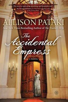 Historical Fiction novel of the life of Austro-Hungarian Empress Sisi. The Accidental Empress by Allison Pataki.