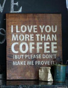 Je t'aime plus que le café (mais s'il te plait ne me demande pas de te le prouver)