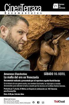 El documental AMAZONAS CLANDESTINO. LA MAFIA DEL ORO EN VENEZUELA, realizado por el reportero español David Beriain, será presentado el sábado 16 de abril, a las 6:30 pm en el Ateneo de Caracas
