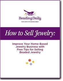 How to Sell Jewelry: Improve Your Home-Based Jewelry Business with Free Tips for Selling Beaded Jewelry. Free eBook from Beading Daily!