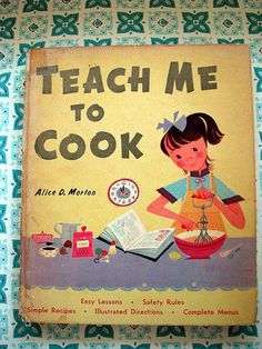 1955 cookbook - Teach Me To Cook Vintage Book Covers, Vintage Children's Books, Vintage Posters, Retro Vintage, Vintage Cooking, Vintage Cookbooks, Vintage Recipes, I Love Books, Illustrations Posters
