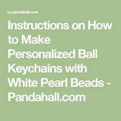 Instructions on How to Make Personalized Ball Keychains with White Pearl Beads - Pandahall.com