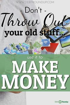 Before you throw out your old stuff, see if you can sell it first. You never know how much money you can make or how easy it really is!
