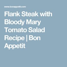 Flank Steak with Bloody Mary Tomato Salad Recipe | Bon Appetit