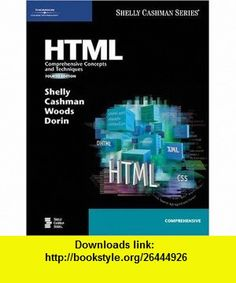 HTML Comprehensive Concepts and Techniques, Fourth Edition (Shelly Cashman Series) (9781418859374) Gary B. Shelly, Thomas J. Cashman, Denise M. Woods, William J. Dorin , ISBN-10: 1418859370  , ISBN-13: 978-1418859374 ,  , tutorials , pdf , ebook , torrent , downloads , rapidshare , filesonic , hotfile , megaupload , fileserve
