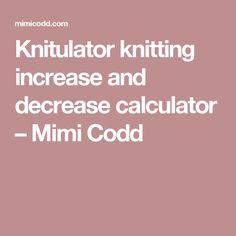 Knitulator knitting increase and decrease calculator – Mimi Codd