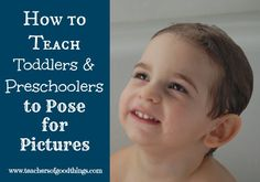 How to Teach Toddlers and Preschoolers to pose for Pictures www.teachersofgoodthings.com #tpmoms (Toddler & Preschool Moms)