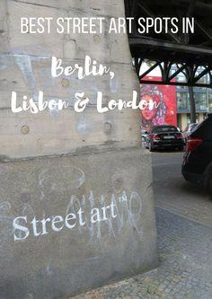 Best street art spots in London, Berlin and Lisbon - Map of Joy, travel, design