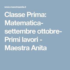 Classe Prima: Matematica- settembre ottobre- Primi lavori - Maestra Anita
