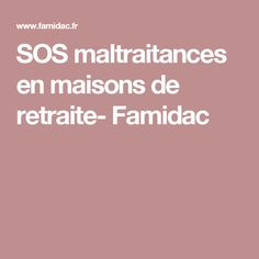 SOS maltraitances en maisons de retraite- Famidac
