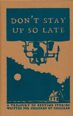 Don't Stay Up So Late: A Treasury of Bedtime Stories Written for Children by Children: Dedicated to the unbridled imagination and to the ritual of the bedtime story, this lovely, fully illustrated volume of tall tales, fables, mysteries, and make believes was written by first through fifth graders at Erickson Elementary School in Ypsilanti, MI. via buildingalibrary #Book #Bedtime_Stories #Kids