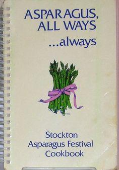 Asparagus: All Ways . . . Always - The Original Stockton Asparagus Festival by GLenda; Hafley, Barbara; Moore, Jan; Mullen, Maureen; Ratto, Trish; Spec Hushaw, http://www.amazon.com/dp/B003M2W1ZK/ref=cm_sw_r_pi_dp_u6tHpb1DJGHT8