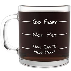 Go Away Funny Glass Coffee Mug - Unique Novelty Gift for Coffee and Tea Lovers - Cool Birthday Gift for Both Men & Women - Great Cup for Him or Her At the Office - Perfect As Fathers Day Gifts for Dad, Grandpa, Your Husband, or Boyfriend From a Son, Daughter, Wife or Girlfriend: Espresso Cups $16.95   http://www.amazon.com/gp/product/B00V2BEIIG