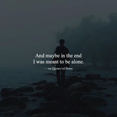 And maybe in the end I was meant to be alone. via (http://ift.tt/2fiqJnA)
