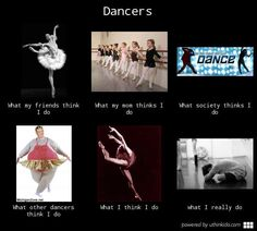 Dancers, What people think I do, What I really do meme image - uthinkido.com