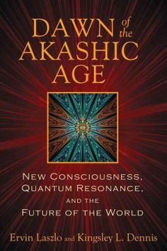 Dawn of the Akashic Age (BOOK)--The world is changing. The transition from the mechanistic worldview to one that recognizes the interconnectedness of all life is upon us. It is the dawning of the Akashic Age. The Akashic field that connects the universe is now recognized by cutting-edge science. What we know about communication, energy, and consciousness is rapidly evolving in tandem with the new quantum worldview.