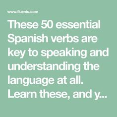 These 50 essential Spanish verbs are key to speaking and understanding the language at all. Learn these, and you'll be on solid Spanish footing! Spanish Help, Spanish Practice, Learn Spanish Online, Spanish Basics, Spanish Vocabulary, Spanish Words, Spanish Language Learning, Spanish Lessons, How To Speak Spanish