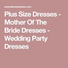Plus Size Dresses - Mother Of The Bride Dresses - Wedding Party Dresses