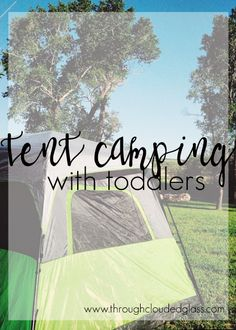Tips for tent camping with young children!  Through Clouded Glass: Tent Camping With Toddlers