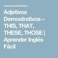 Adjetivos Demostrativos – THIS, THAT, THESE, THOSE | Aprender Inglés Fácil