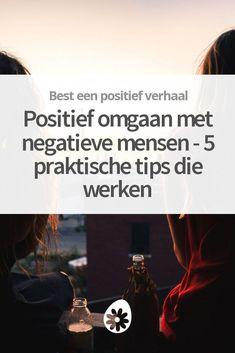 Hoe kun je positief omgaan met negatieve mensen? Deze 5 tips werken echt!