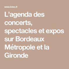 L'agenda des concerts, spectacles et expos sur Bordeaux Métropole et la Gironde Spectacle, Concerts, Bordeaux, Day Planners, Cultural Events, Bordeaux Wine
