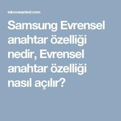 Samsung Evrensel anahtar özelliği nedir, Evrensel anahtar özelliği nasıl açılır?