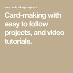 Card-making with easy to follow projects, and video tutorials.
