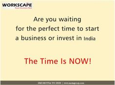 Are you waiting for the perfect time to start a business or invest in India? The time is NOW