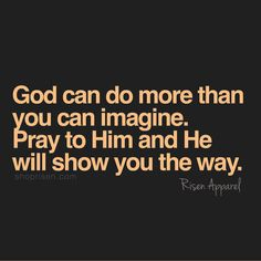 God can do more if you just pray. Pray, wait, and trust. God Prayer, Prayer Quotes, Bible Verses Quotes, Jesus Quotes, Faith Quotes, True Quotes, Scriptures, Qoutes, Religious Quotes