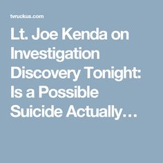 Lt. Joe Kenda on Investigation Discovery Tonight: Is a Possible Suicide Actually…