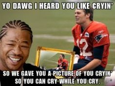 Tom Brady Crying Meme – Yo dawg I heard you like crying so we gave you a picture of you cryin so you can cry while you cry.