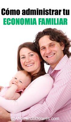 Entérate cómo puedes administrar efectivamente tu economía familiar. Consejos para ahorrar y hacer rendir el dinero.