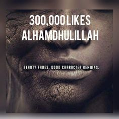 Beauty fades, but good character always remains. #Alhumdulillah #For #Islam #Muslim