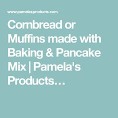 Cornbread or Muffins made with Baking & Pancake Mix | Pamela's Products…