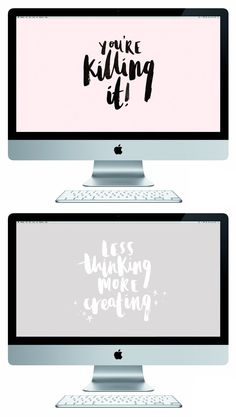 "FREEBIE // Free desktop wallpapers, Brush lettered quotes ""Your're killing it"" and ""Less thinking more creating"" by TheLovelyDrawer"