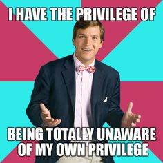 Privilege and awareness of privilege seem to have an inverse relationship.