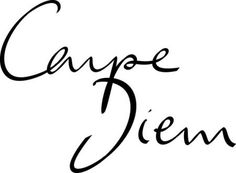 "Unique ""Carpe Diem"""