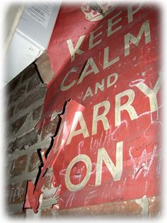 Don't fall apart; Keep Calm and Carry On.